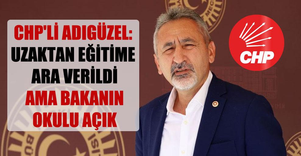 CHP'li Adıgüzel: Uzaktan eğitime ara verildi ama bakanın okulu açık