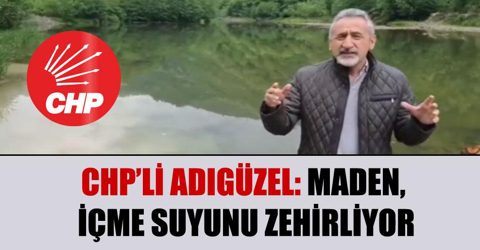 CHP'li Adıgüzel: Maden, içme suyunu zehirliyor