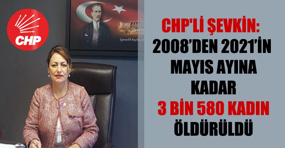 CHP'li Şevkin: 2008'den 2021'in Mayıs ayına kadar 3 bin 580 kadın öldürüldü