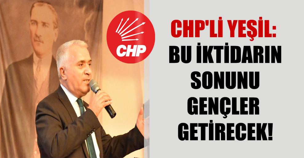 CHP'li Yeşil: Bu iktidarın sonunu gençler getirecek!