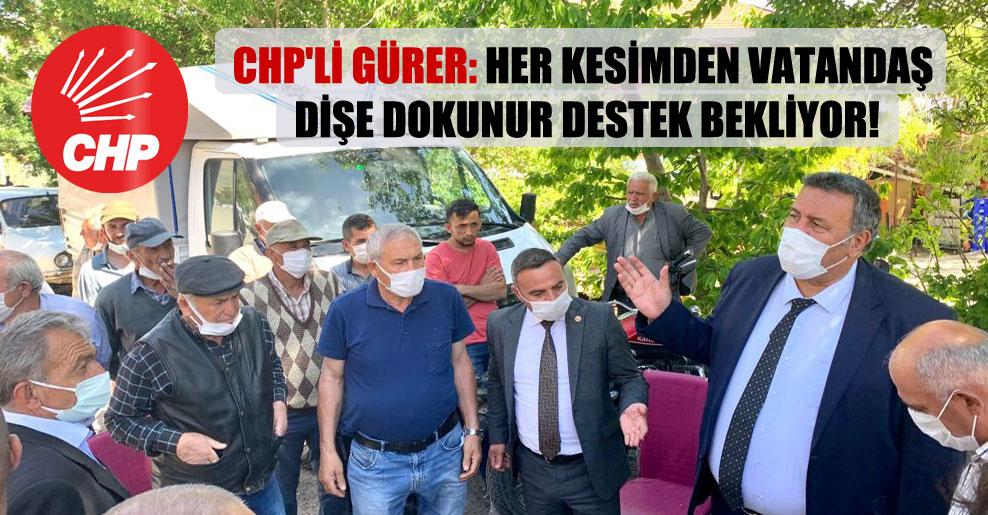 CHP'li Gürer: Her kesimden vatandaş dişe dokunur destek bekliyor!