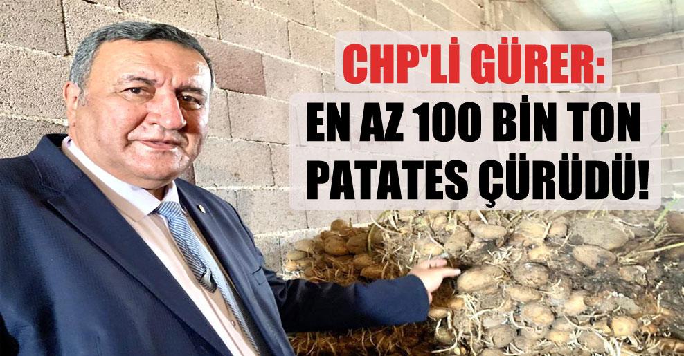 CHP'li Gürer: En az 100 bin ton patates çürüdü!
