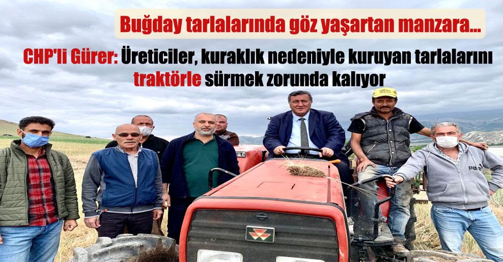CHP'li Gürer: Üreticiler, kuraklık nedeniyle kuruyan tarlalarını traktörle sürmek zorunda kalıyor