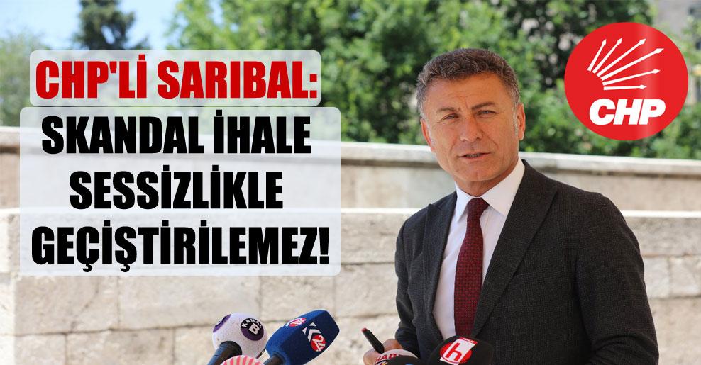 CHP'li Sarıbal: Skandal İhale Sessizlikle Geçiştirilemez!