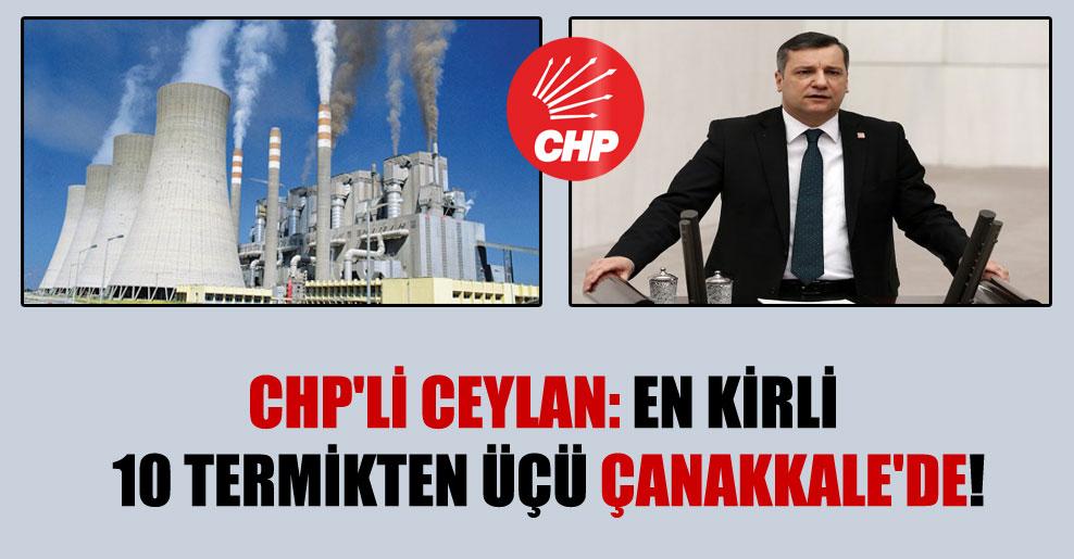 CHP'li Ceylan: En kirli 10 termikten üçü Çanakkale'de!
