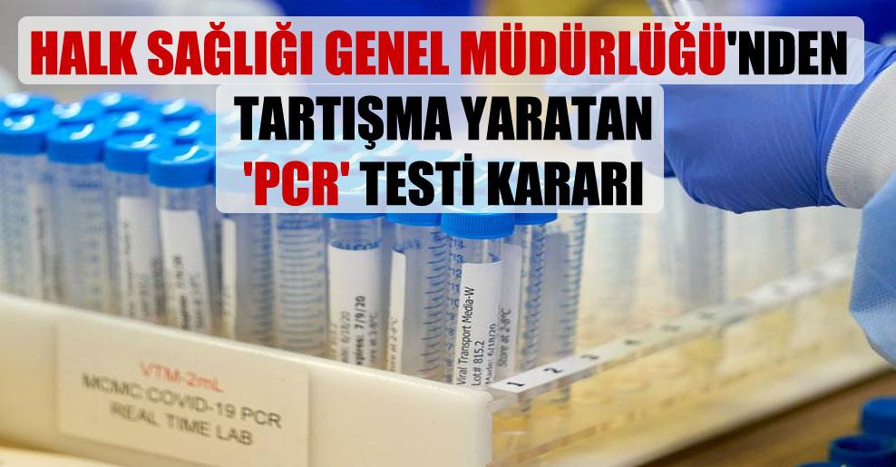 Halk Sağlığı Genel Müdürlüğü'nden tartışma yaratan 'PCR' testi kararı