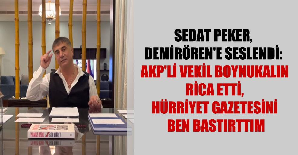 Sedat Peker, Demirören'e seslendi: AKP'li vekil Boynukalın rica etti, Hürriyet gazetesini ben bastırttım