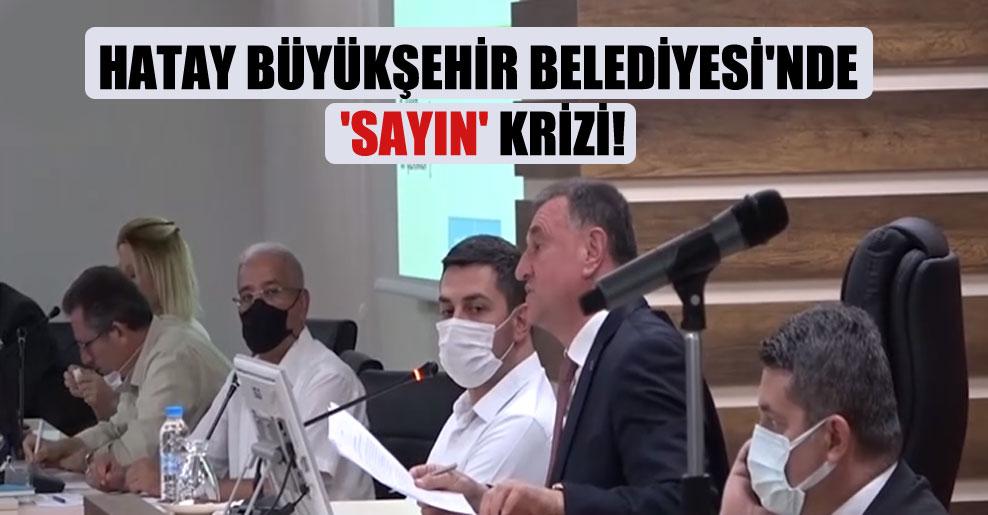 Hatay Büyükşehir Belediyesi'nde 'Sayın' krizi!