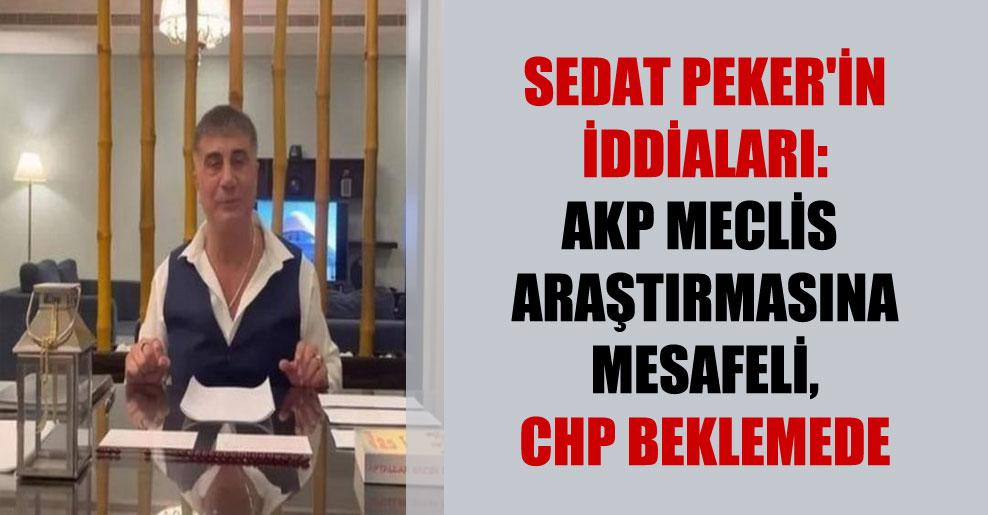 Sedat Peker'in iddiaları: AKP meclis araştırmasına mesafeli, CHP beklemede