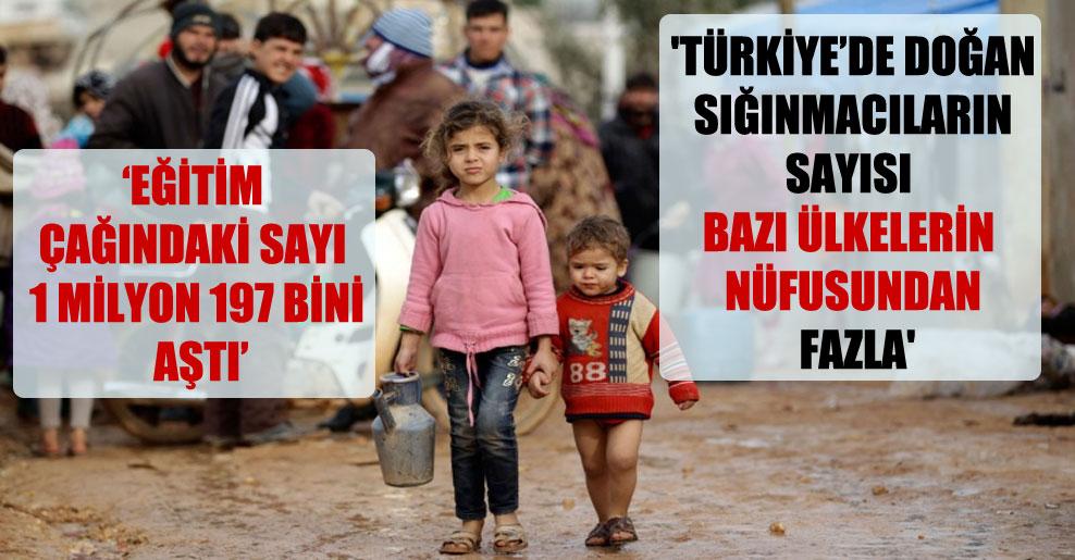 'Türkiye'de doğan sığınmacıların sayısı bazı ülkelerin nüfusundan fazla'