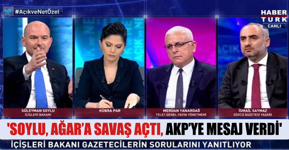 'Soylu, Ağar'a savaş açtı, AKP'ye mesaj verdi'