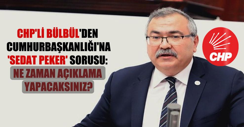 CHP'li Bülbül'den Cumhurbaşkanlığı'na 'Sedat Peker' sorusu: Ne zaman açıklama yapacaksınız?