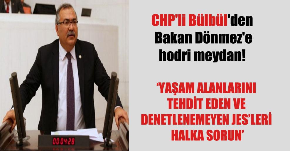 CHP'li Bülbül'den Bakan Dönmez'e hodri meydan!