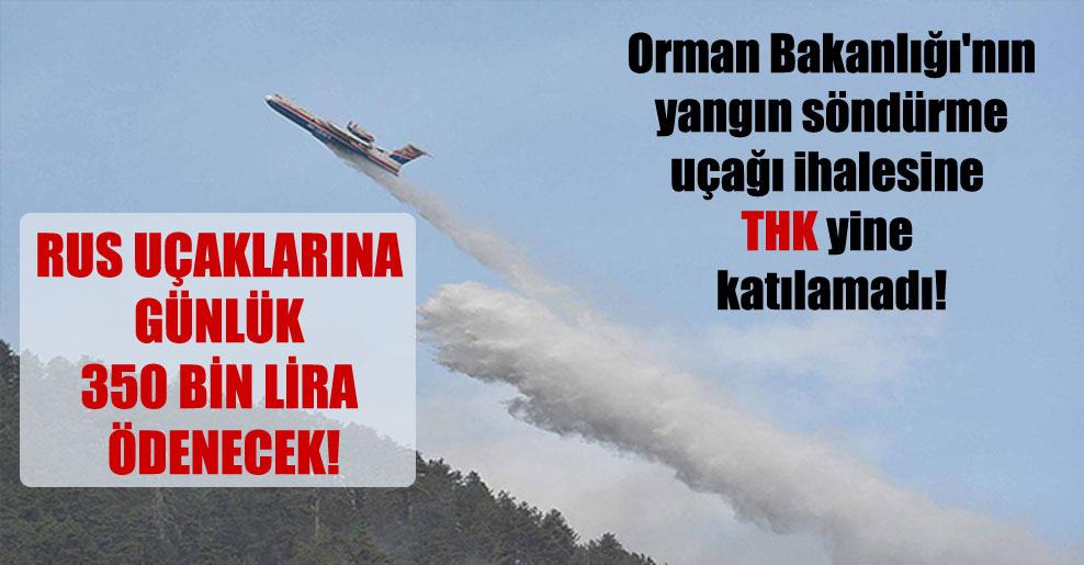 Orman Bakanlığı'nın yangın söndürme uçağı ihalesine THK yine katılamadı!
