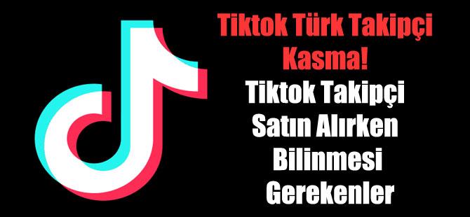 Tiktok Türk Takipçi Kasma! Tiktok Takipçi Satın Alırken Bilinmesi Gerekenler