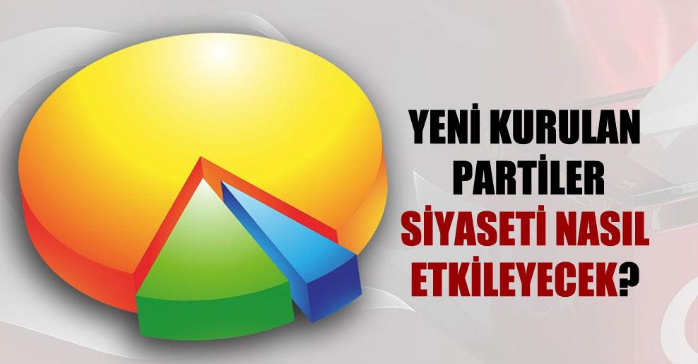 Yeni kurulan partiler siyaseti nasıl etkileyecek?