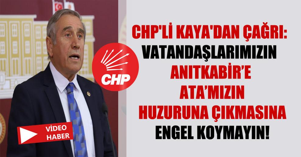 CHP'li Kaya'dan çağrı: Vatandaşlarımızın Anıtkabir'e Ata'mızın huzuruna çıkmasına engel koymayın!