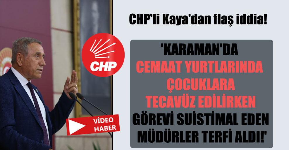 CHP'li Kaya'dan flaş iddia! 'Karaman'da cemaat yurtlarında çocuklara tecavüz edilirken görevi suistimal eden müdürler terfi aldı!'