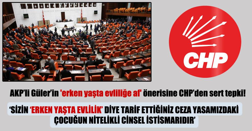 AKP'li Güler'in 'erken yaşta evliliğe af' önerisine CHP'den sert tepki!