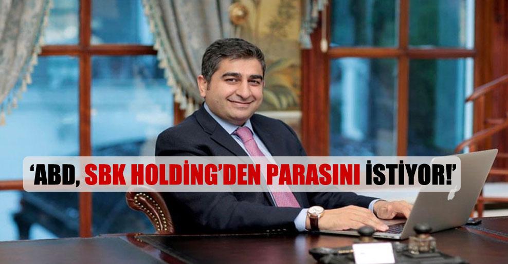 ABD, SBK Holding'den parasını istiyor!