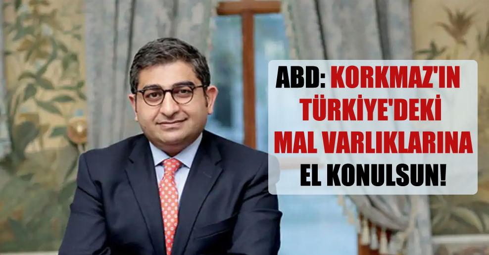 ABD: Korkmaz'ın Türkiye'deki mal varlıklarına el konulsun!