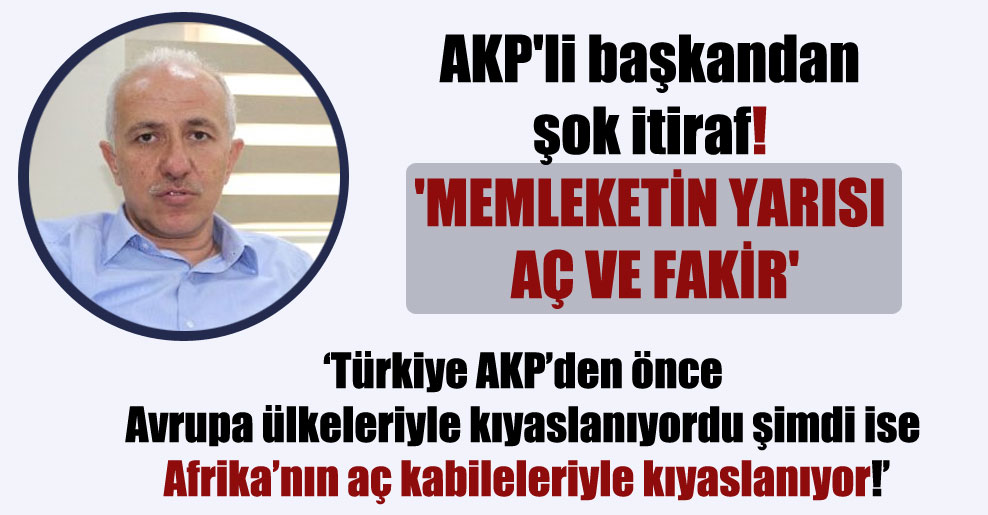 AKP'li başkandan şok itiraf! 'Memleketin yarısı aç ve fakir'