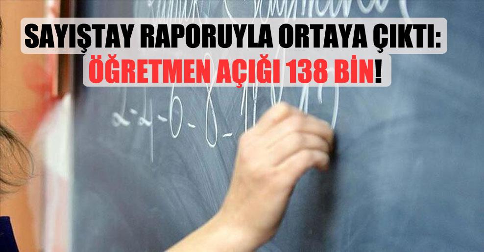 Sayıştay raporuyla ortaya çıktı: Öğretmen açığı 138 bin!