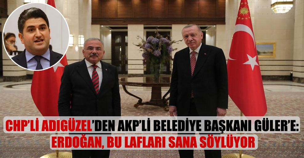 CHP'li Adıgüzel'den AKP'li belediye başkanı Güler'e: Erdoğan, bu lafları sana söylüyor