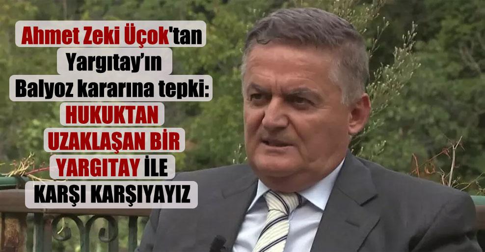 Ahmet Zeki Üçok'tan Yargıtay'ın Balyoz kararına tepki: Hukuktan uzaklaşan bir Yargıtay ile karşı karşıyayız