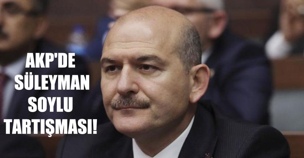 AKP'de Süleyman Soylu tartışması!