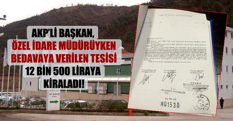 AKP'li başkan, özel idare müdürüyken bedavaya verilen tesisi 12 bin 500 liraya kiraladı!