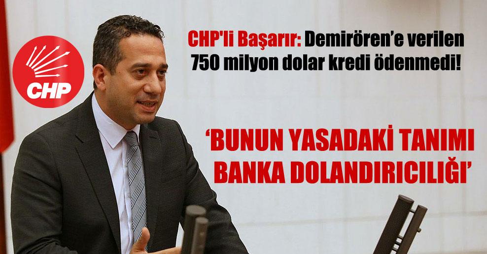 CHP'li Başarır: Demirören'e verilen 750 milyon dolar kredi ödenmedi!