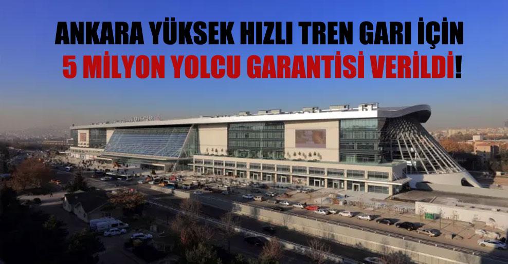 Ankara Yüksek Hızlı Tren Garı için 5 milyon yolcu garantisi verildi!