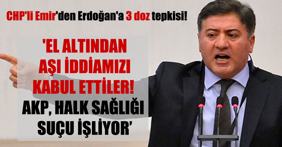 CHP'li Emir'den Erdoğan'a 3 doz tepkisi!