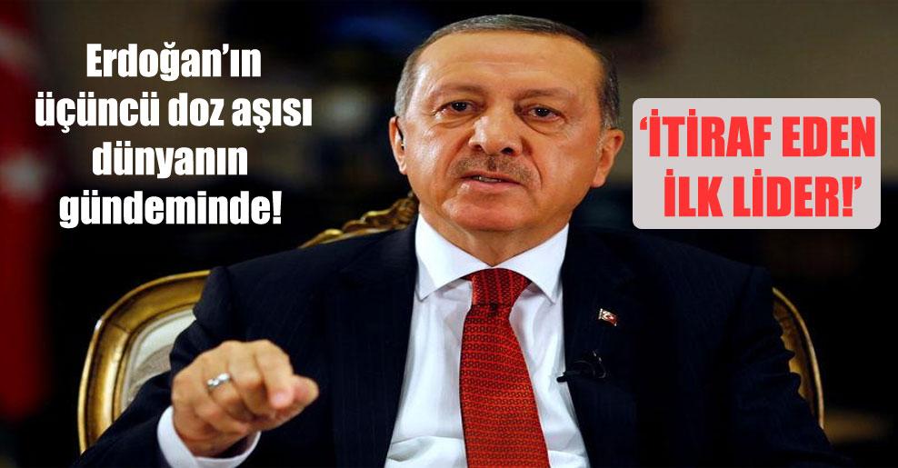 Erdoğan'ın üçüncü doz aşısı dünyanın gündeminde: İtiraf eden ilk lider!