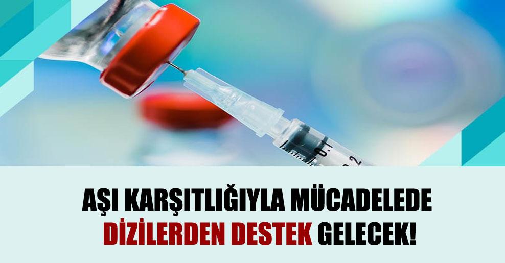 Aşı karşıtlığıyla mücadelede dizilerden destek gelecek!