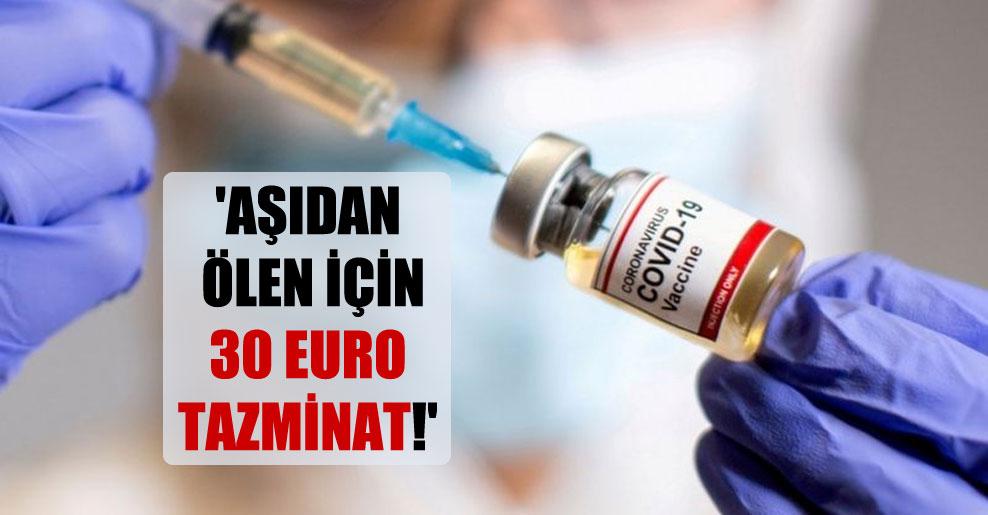 'Aşıdan ölen için 30 Euro tazminat!'
