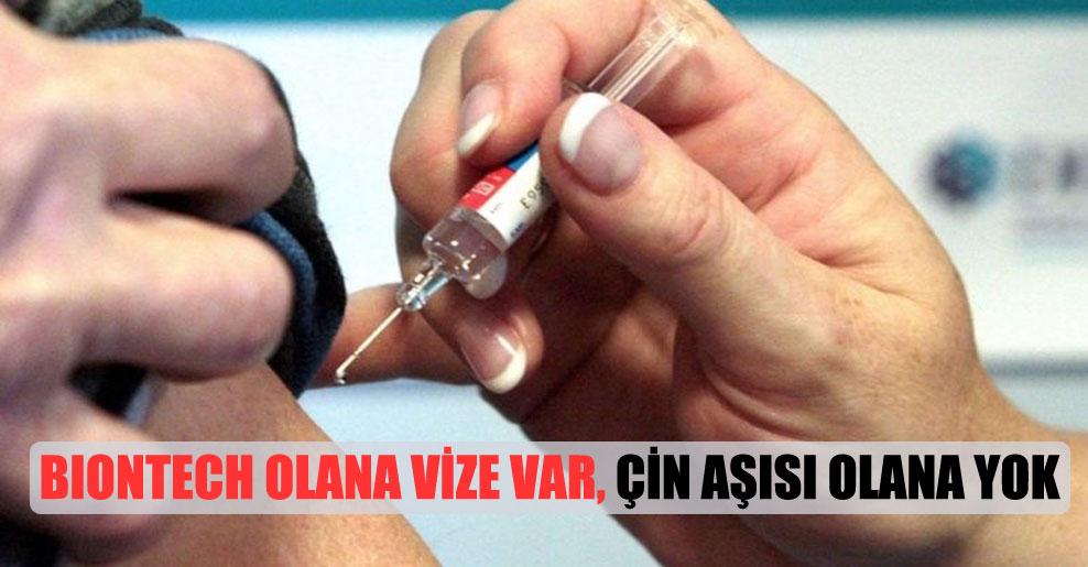 BioNTech olana vize var, Çin aşısı olana yok