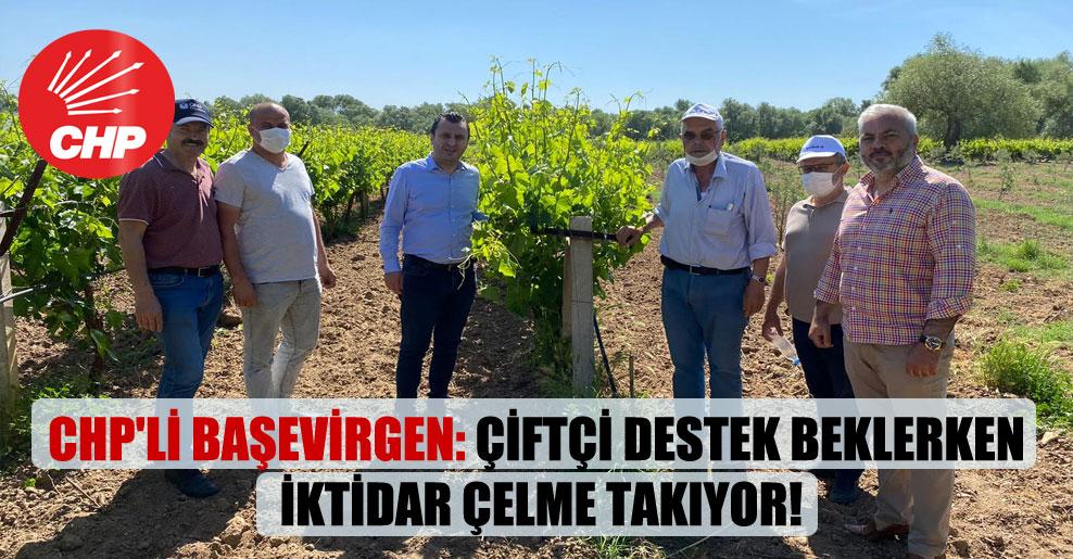 CHP'li Başevirgen: Çiftçi destek beklerken iktidar çelme takıyor!