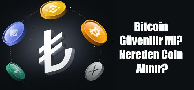 Bitcoin Güvenilir Mi? Nereden Coin Alınır?