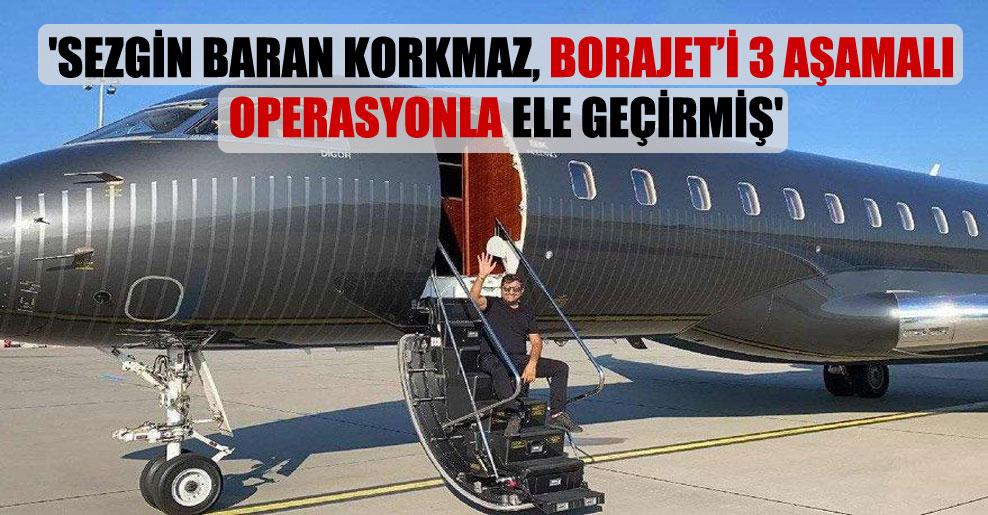 'Sezgin Baran Korkmaz, Borajet'i 3 aşamalı operasyonla ele geçirmiş'