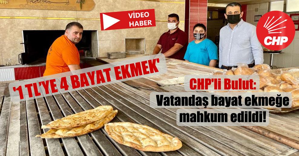 CHP'li Bulut: Vatandaş bayat ekmeğe mahkum edildi! '1 TL'ye 4 bayat ekmek'