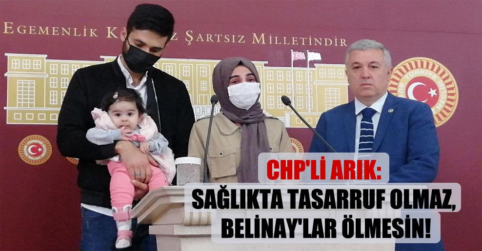 CHP'li Arık: Sağlıkta tasarruf olmaz, Belinay'lar ölmesin!