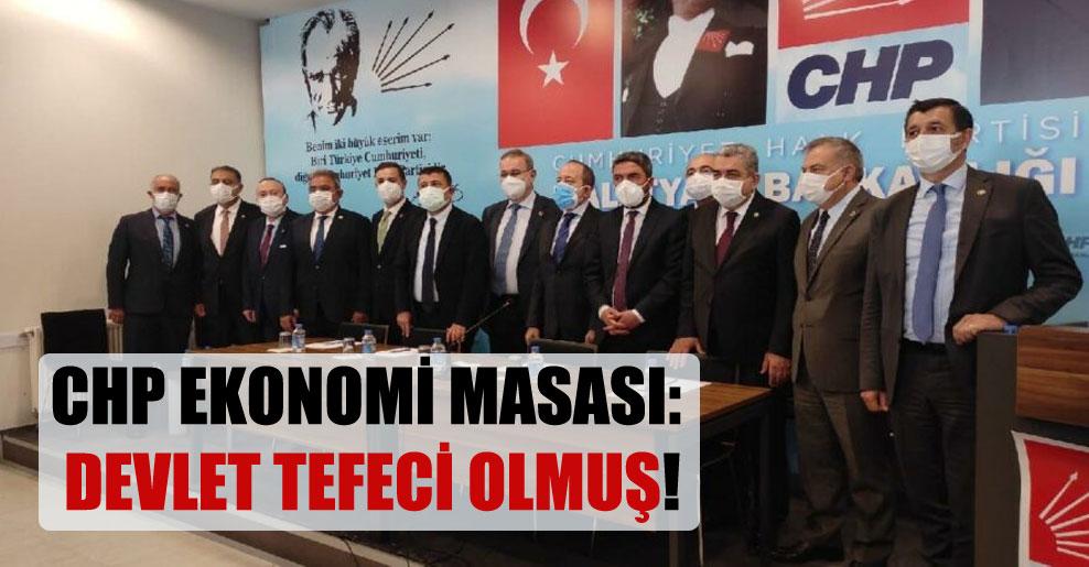 CHP ekonomi masası: Devlet tefeci olmuş!