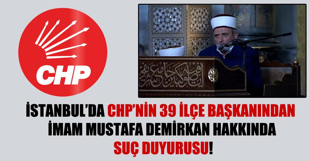 İstanbul'da CHP'nin 39 ilçe başkanından imam Mustafa Demirkan hakkında suç duyurusu!