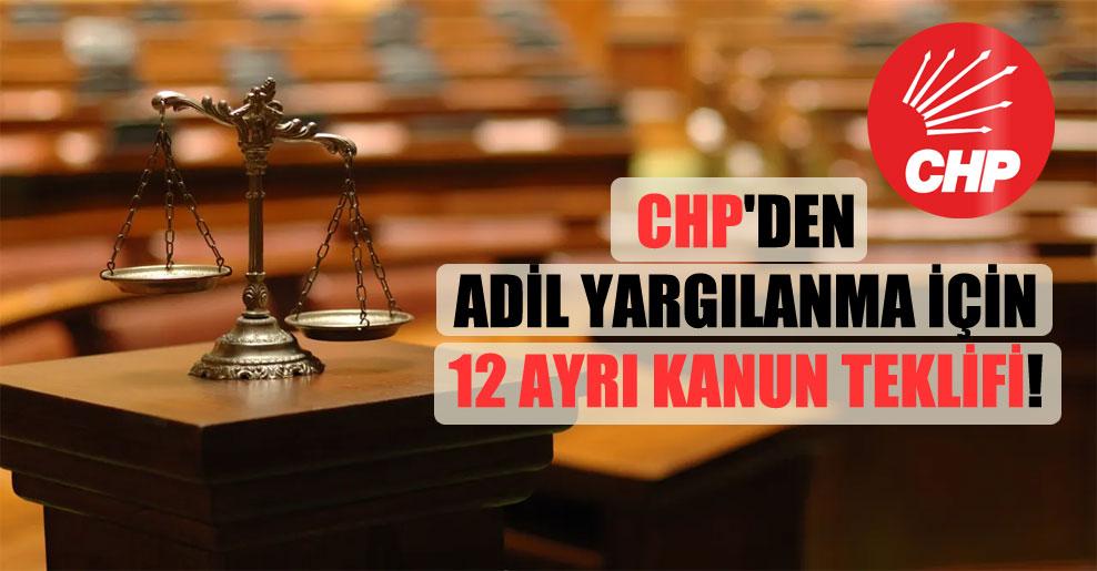 CHP'den adil yargılanma için 12 ayrı kanun teklifi!