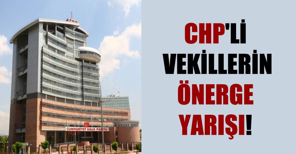 CHP'li vekillerin önerge yarışı!