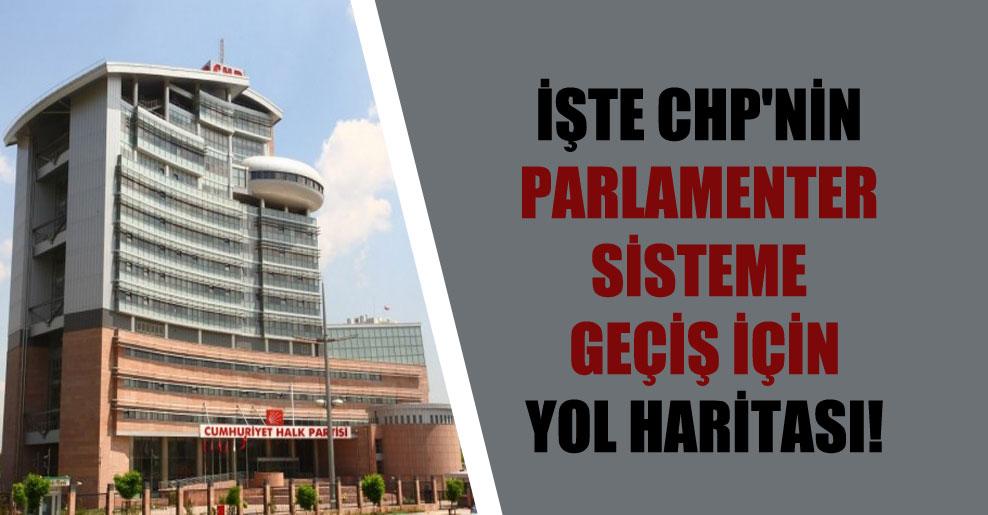 İşte CHP'nin parlamenter sisteme geçiş için yol haritası!