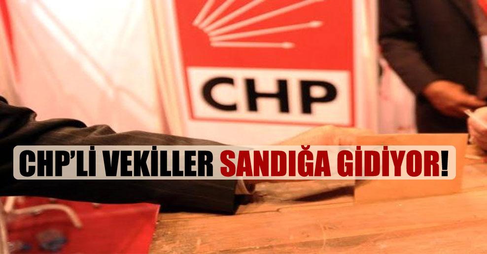 CHP'li vekiller sandığa gidiyor!