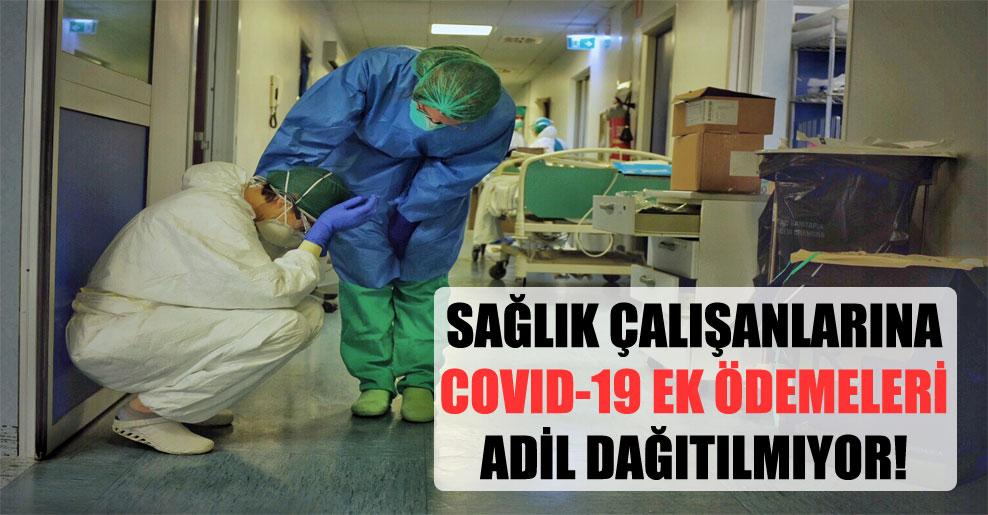 Sağlık çalışanlarına Covid-19 ek ödemeleri adil dağıtılmıyor!